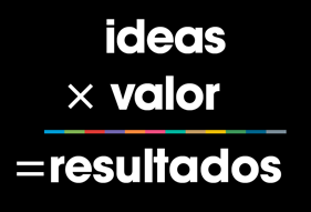 Ideas x Valor = Resultados